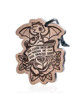Ich liebe dich auch wenn du ein Drache bist Schlüsselanhänger aus Holz mit Gravur, Drache