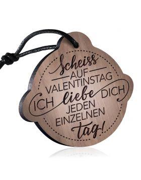 schenkYOU® Schlüsselanhänger vorgraviert - Scheiß auf Valentinstag ich liebe dich jeden einzelnen Tag