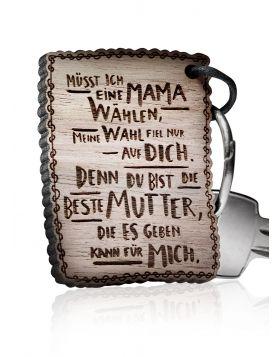 Schlüsselanhänger Müsst ich eine Mama wählen, meine Wahl fiel nur auf Dich, denn du bist die beste Mutter, die es geben kann für mich!